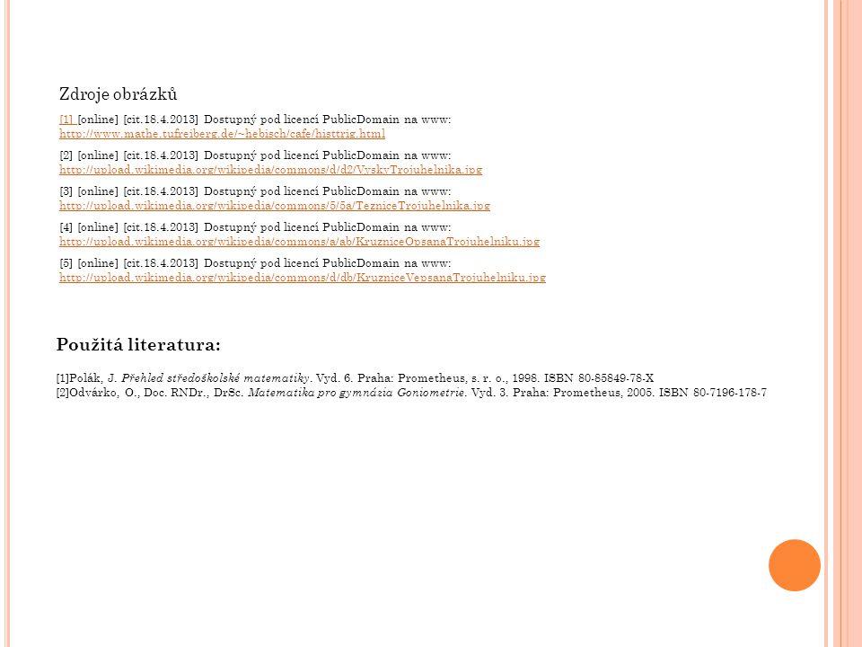 Zdroje obrázků [1] [online] [cit.18.4.2013] Dostupný pod licencí PublicDomain na www: http://www.mathe.tufreiberg.de/~hebisch/cafe/histtrig.html.